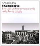 Il Campidoglio. Storia di un monumento civile nella Roma papale