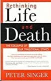 Rethinking Life & Death: The Collapse of Our Traditional Ethics (1439509549) by Singer, Peter