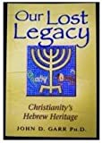 img - for Restoring Our Lost Legacy: Christianity's Hebrew Heritage book / textbook / text book