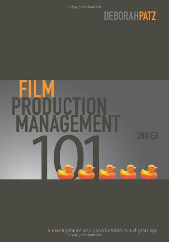Film Production Management 101-2nd edition: Management & Coordination in a Digital Age