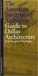 The American Institute of Architects Guide to Dallas Architecture: With Regional Highlights, American Institute of Architects Dallas Chapter