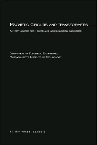 Magnetic Circuits And Transformers: A First Course For Power And Communication Engineers (Principles Of Electrical Engineering Series)