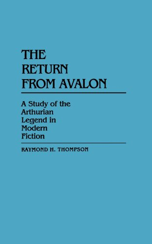 The Return from Avalon: A Study of the Arthurian Legend in Modern Fiction (Contributions to the Study of Science Fiction & Fantasy)