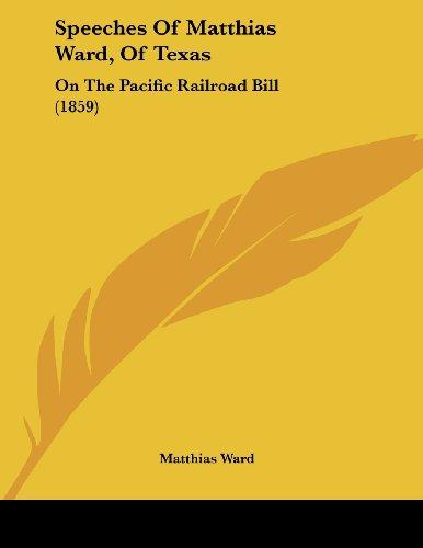Speeches of Matthias Ward, of Texas: On the Pacific Railroad Bill (1859)