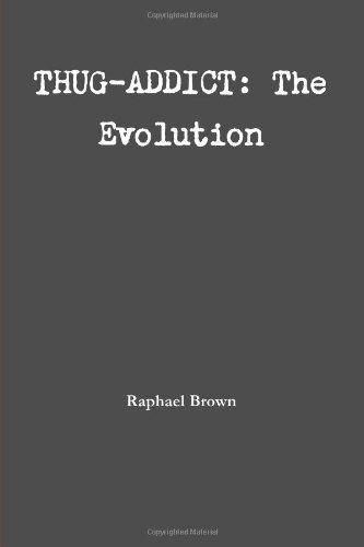 Book: Thug-Addict - The Evolution by Raphael Brown