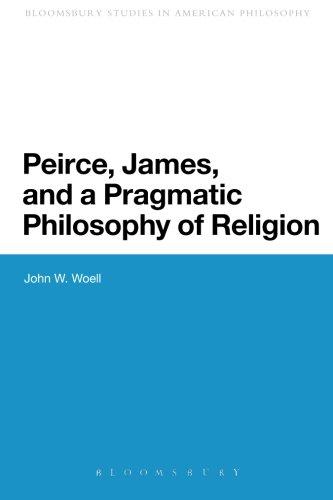 Peirce, James, and a Pragmatic Philosophy of Religion (Bloomsbury Studies in American Philosoph)