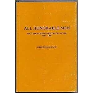 All honorable men: The anti-war movement in Delaware, 1965-1966 Joseph Donald Craven