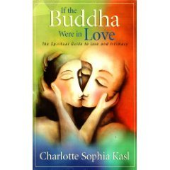 If the Buddha Were in Love: The Spiritual Guide to Love and Intimacy