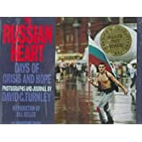 The Russian Heart: Days of Crisis and Hope in the Soviet Union