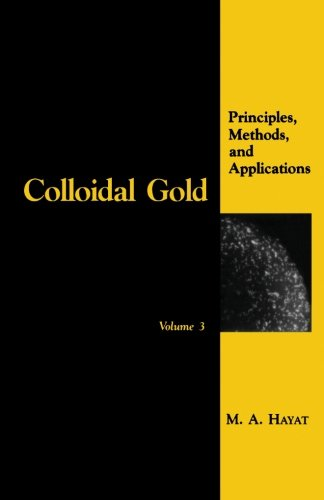 Colloidal Gold, Volume 3: Principles, Methods, And Applications