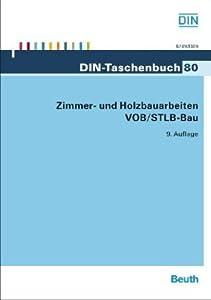 Zimmer- und Holzbauarbeiten VOB/STLB-Bau: VOB Teil B: DIN 1961; VOB Teil C: ATV DIN 18299, ATV DIN 18334, ATV DIN 18355, ATV DIN 18356