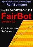 Sportwetten an der Wettbörse - Bei Betfair gewinnen mit FairBot: Das Buch zur Software