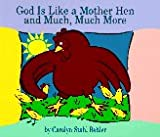 God is Like a Mother Hen and Much, Much More