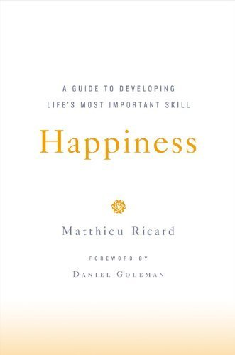 happiness-a-guide-to-developing-lifes-most-important-skill-by-matthieu-ricard-2006-04-12