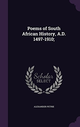 Poems of South African History, A.D. 1497-1910;