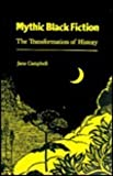 Mythic Black Fiction: The Transformation of History (0870495089) by Jane Campbell