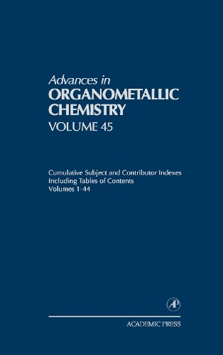Cumulative Subject And Contributor Indexes Including Tables Of Contents, And A Comprehesive Keyword Index, Volume 45: Cumulative Subject And Authors Indexes (Advances In Organometallic Chemistry)