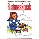 Businessspeak: Using the Gentle Art of Verbal Persuasion to Get What You Want at Work (0070200009) by Elgin, Suzette Haden
