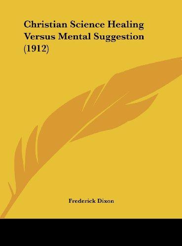 Christian Science Healing Versus Mental Suggestion (1912)