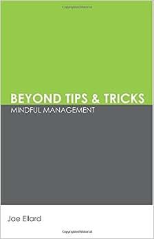 Beyond Tips & Tricks: Mindful Management