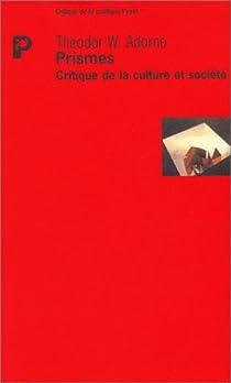 Prismes : Critique de la culture et soci�t� par Adorno