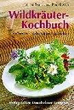 Wildkräuter-Kochbuch: Sammeln - zubereiten - geniessen