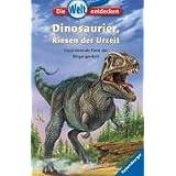 Die Welt entdecken 3: Dinosaurier, Riesen der Urzeit: Faszinierende Tiere der Vergangenheit