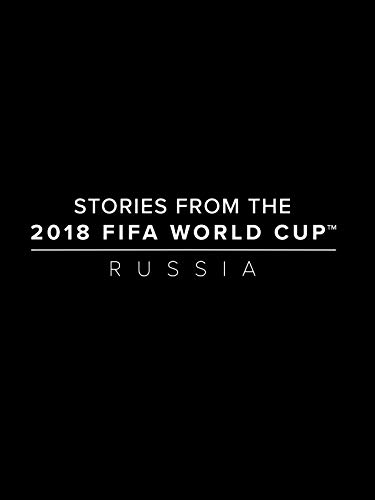 Stories from the 2018 FIFA World Cup Russia