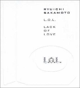 L.O.L.(LACK OF LOVE)