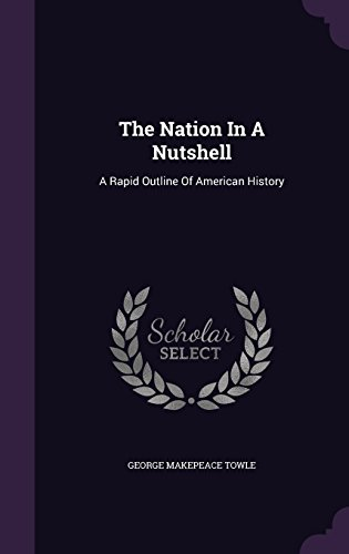 The Nation In A Nutshell: A Rapid Outline Of American History