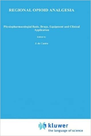 Regional Opioid Analgesia: Physiopharmacological Basis, Drugs, Equipment and Clinical Application (Developments in Critical Care Medicine and Anaesthesiology)
