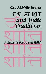 T. S. Eliot and Indic Traditions Hardback: A Study in Poetry and Belief