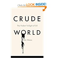Crude World: The Violent Twilight of Oil - Peter Maass
