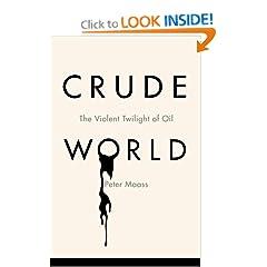 Crude World: The Violent Twilight of Oil - Peter Maass