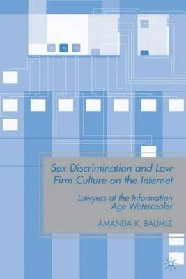 By Baumle, Amanda K. ( Author ) [ Sex Discrimination and Law Firm Culture on the Internet: Lawyers at the Information Age Watercooler By Jun-2009 Hardcover