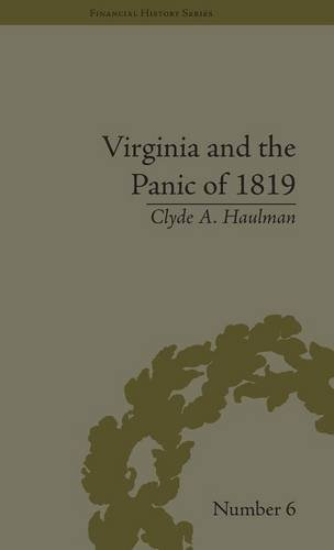 Virginia and the Panic of 1819: The First Great Depression and the Commonwealth (Financial History) (Volume 10)