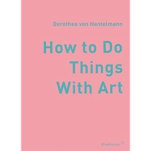 How to Do Things with Art: Zur Bedeutsamkeit der Performativität von Kunst (hors série)