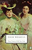 Three Novels of Old New York: The House of Mirth; The Custom of the Country; The Age of Innocence (Penguin Twentieth Century Classics) (014018984X) by Wharton, Edith