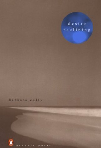 Desire Reclining (Poets, Penguin), BARBARA CULLY