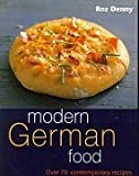 Modern German Food: Over 70 Contemporary Recipes