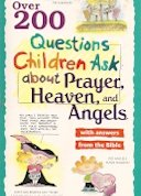 Over 200 Questions Children Ask About Prayer, Heaven