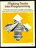 Making tracks into programming: A step-by-step learning guide to the power, ease, and fun of using your TI Programmable 57 : a complete owner