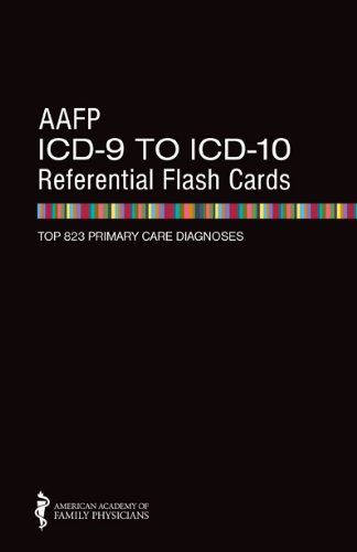 Aafp Icd-9 To Icd-10 Referential Flash Cards: Top 823 Primary Care Diagnoses