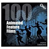 100 Animated Feature Films (BFI Screen Guides) [Hardcover] [2011] 1 Ed. Andrew Osmond