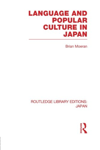 Language and Popular Culture in Japan: Volume 78 (Routledge Library Editions: Japan)