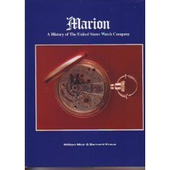 Marion: A History of the United States Watch Company (NAWCC special publication), William Muir; Bernard Kraus