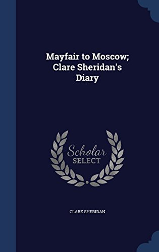 Mayfair to Moscow; Clare Sheridan's Diary