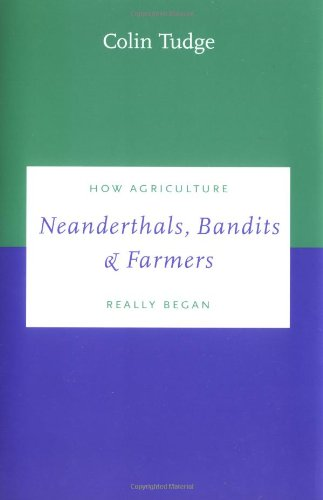 Neanderthals, Bandits and Farmers: How Agriculture Really Began (Darwinism Today series)