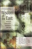 img - for Wisdom Of The East - Stories Of Compassion, Inspirations, And Love - Writings By - Robert Aitken, Joko Beck, Pema Chodron book / textbook / text book
