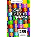 """Vom Leben gelernt: 255 n�tzliche Wahrheitenvon """"Andreas Ballenberger"""""""